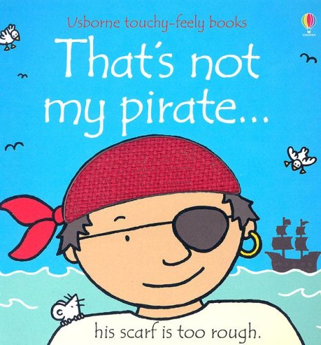 That's Not My Pirate...(Usborne Touchy-Feely Books)