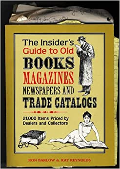 The Insiders Guide to Old Books Magazines Newspapers and Trade Catalogs: 21000 Items Priced by Dealers and Collectors