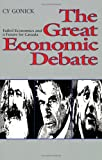 The Great Economic Debate : Failed Economics and a Future for Canada, Gonick, Cy, 0888627017