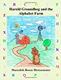 Harold Groundhog and the Alphabet Farm, Sheredith Heitzenrater and Travis Heitzenrater, 1460931289