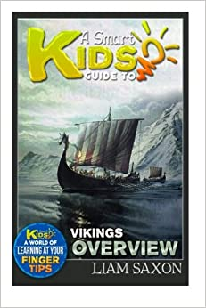 A Smart Kids Guide To VIKINGS OVERVIEW: A World Of Learning At Your Fingertips