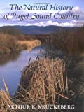 The Natural History of Puget Sound Country, Arthur R. Kruckeberg and Wash, 029597477X