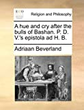 A Hue and Cry after the Bulls of Bashan P D V 's Epistola Ad H B, Adriaan Beverland, 1170458742