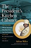 white house chef - The President's Kitchen Cabinet: The Story of the African Americans Who Have Fed Our First Families, from the Washingtons to the Obamas