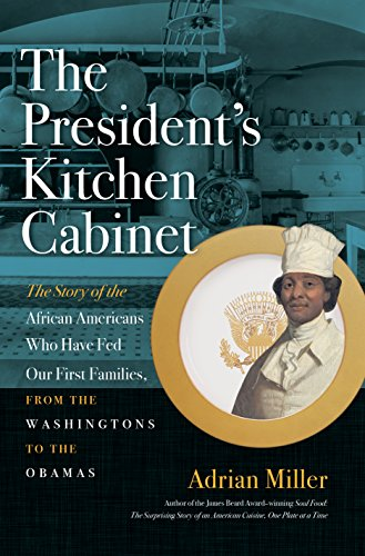 : The President's Kitchen Cabinet: The Story of the African Americans Who Have Fed Our First Families, from the Washingtons to the Obamas