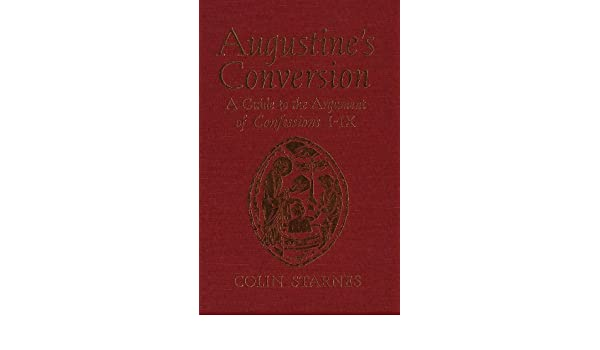 Augustine's Conversion: A Guide to the Argument of Confessions I-IX