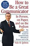 How to Be a Great Communicator, Nido R. Qubein, 0471163147
