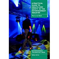 A Practical Guide to Health and Safety in the Entertainment Industry (Safety series)