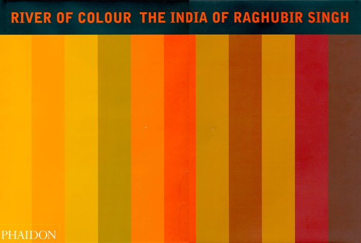 Read Online River of Colour: The India of Raghubir Singh PDF