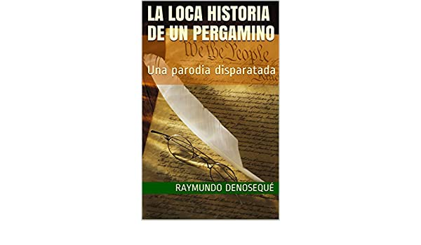 LA LOCA HISTORIA DE UN PERGAMINO: Una parodia disparatada eBook: Denosequé, Raymundo: Amazon.es: Tienda Kindle