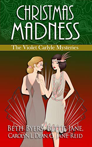 Christmas Madness: A 1920s Historical Mystery Anthology including the Violet Carlyle Series by [Byers, Beth, Jane, Bettie, Dean, Carolyn L., Reid, C. Jane]