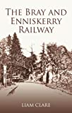 The Bray and Enniskerry Railway by Liam Clare front cover