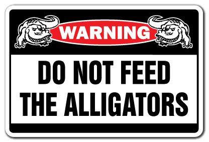 Do Not Feed The Alligators Warning Sign Alligator Signs Florida Gators