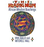the healing drum african wisdom teachings author yaya diallo nov 1999