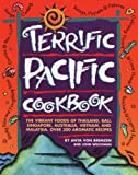 Terrific Pacific Cookbook: The Vibrant Foods of Thailand, Bali, Singapore, Australia, Vietnam, and Malaysia. Over 300 Aromatic Recipes
