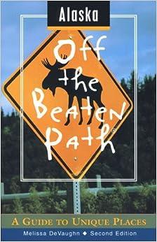 Alaska Off the Beaten Path: A Guide to Unique Places (Off the Beaten Path Series)