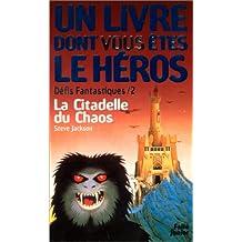 CITADELLE DU CHAOS (LA) (DÉFIS FANTASTIQUES 02)