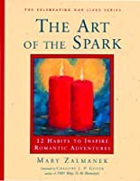 The Art of the Spark: 12 Habits to Inspire Romantic Adventures (Celebrating Our Lives Series)