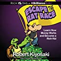 Rich Dad's Escape the Rat Race: Learn How Money Works and Become a Rich Kid Audiobook by Robert T. Kiyosaki Narrated by Luke Daniels, Nick Podehl, Benjamin L. Darcie, Eric Dawe, Tom Parks, Jim Bond, Kate Rudd, Laural Merlington
