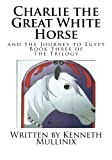 Charlie the Great White Horse, Kenneth Mullinix, 1453758038
