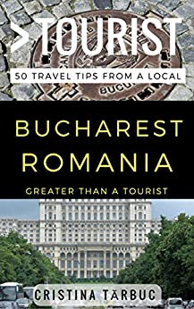 Download for free Greater Than a Tourist – Bucharest Romania: 50 Travel Tips from a Local