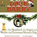 The Shepherd, the Angel, and Walter the Christmas Miracle Dog Audiobook by Dave Barry Narrated by Dave Barry