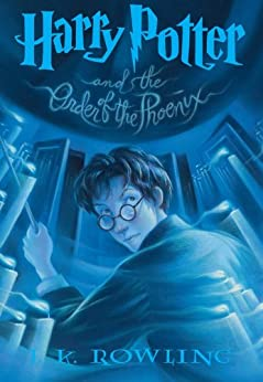 Harry Potter and the Order of the Phoenix (Harry Potter, Book 5) by [Rowling, J.K.]