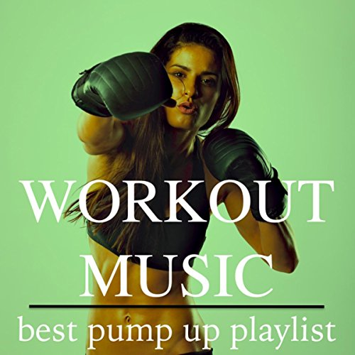 Workout Music: Best Pump Up Playlist & Fitness Music for Cardio Training and Tone Up