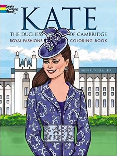 Kate The Duchess Of Cambridge Royal Fashions Coloring Book Dover