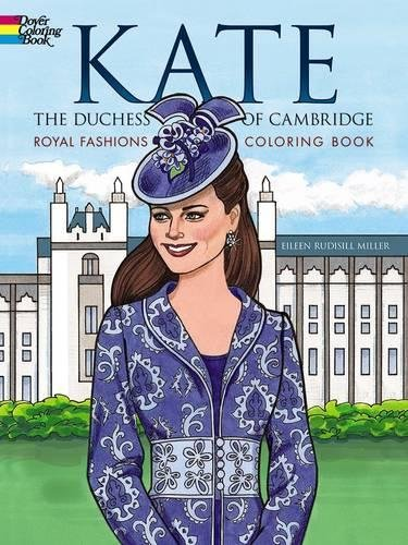 Kate, the Duchess of Cambridge Royal Fashions Coloring Book (Dover Fashion Coloring Book) (Historical Costume Ideas)