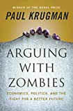 Books : Arguing with Zombies: Economics, Politics, and the Fight for a Better Future