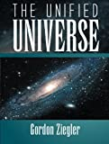 The Unified Universe, Gordon Ziegler, 1493148680