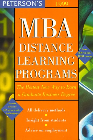 Peterson's 1999 MBA Distance Learning Programs: The Hottest New Yar to Earn a Graduate Business Degree (Peterson's MBA Distance Learning Programs)