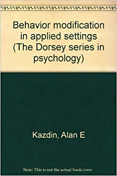 Behaviour Modification in Applied Settings (The Dorsey series in psychology)