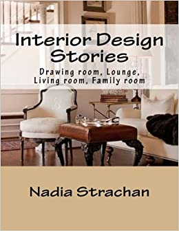Interior Design Stories Drawing Room Lounge Living Room Family Room Volume 3 Amazon Co Uk Strachan Nadia Books