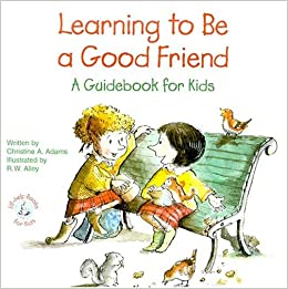 Learning to Be a Good Friend: A Guidebook for Kids (Elf-Help Books