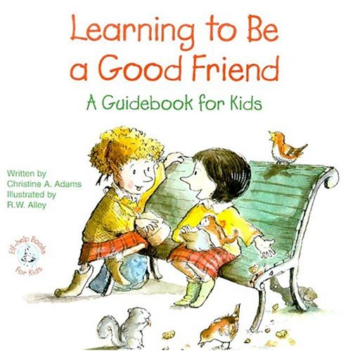 Learning To Be A Good Friend: A Guidebook For Kids (Elf-Help Books For Kids)