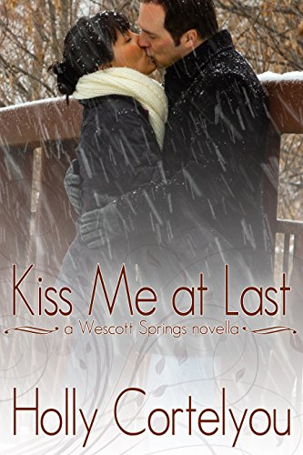 Kiss Me at Last (A Wescott Springs Novella) by [Cortelyou, Holly]