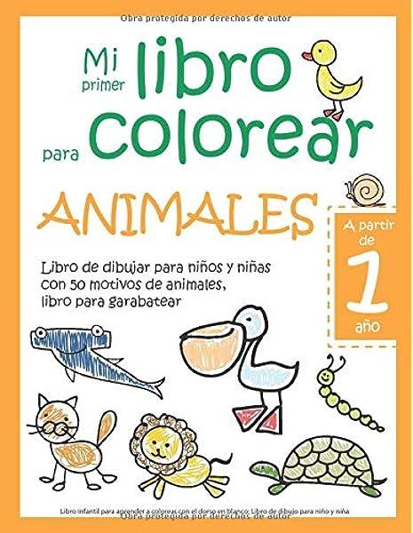 Mi primer libro para colorear ANIMALES — A partir de 1 año — Libro de dibujar para niños y niñas con 50 motivos de animales, libro para garabatear: ... en blanco: Libro