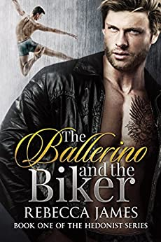 The Ballerino and the Biker (The Hedonist Series Book 1) by [James, Rebecca]