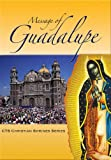 Message of Guadalupe: Our Lady of Guadalupe, Queen of Mexico, Mother of the Americans and Protectress of the Unborn Child (Shrines)