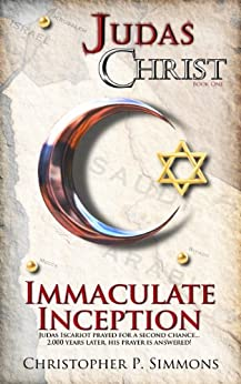 Immaculate Inception (Judas Christ Book 1) by [Simmons, Christopher P.]
