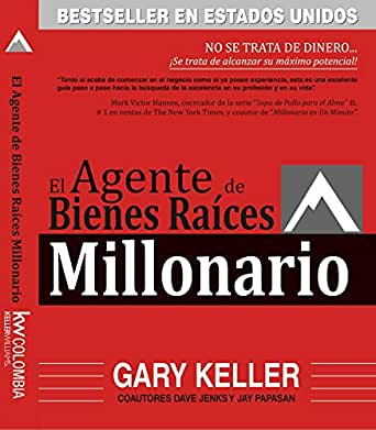 El Agente de Bienes Raíces Millonario: NO SE TRATA DE DINERO... ¡Se trata de alcanzar su máximo potencial! eBook: Keller, Gary, Jenks, Dave, Papasan, Jay, Colombia, KW: Amazon.es: Tienda Kindle