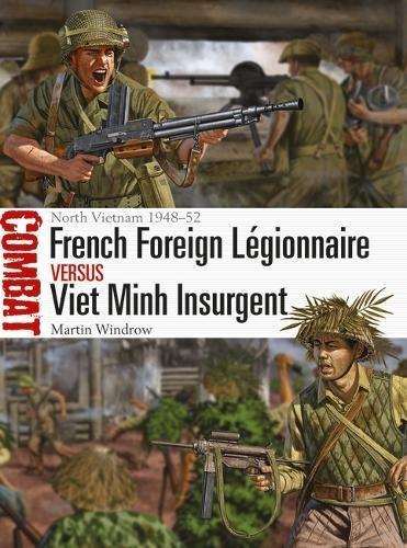 French Foreign Légionnaire vs Viet Minh Insurgent: North Vietnam 1948–52 (Combat)
