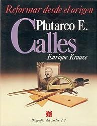 Biografía del poder, 7 : Plutarco E. Calles, reformar desde el origen (Tezontle) (Spanish Edition)