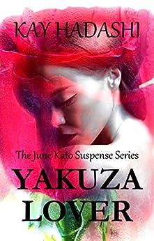 Yakuza Lover (The June Kato Suspense Series Book 3) by [Hadashi, Kay]