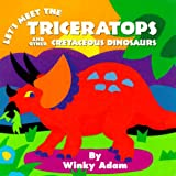Let's Meet the Triceratops and Other Cretaceious Dinosaurs, Winky Adam, 0689815964