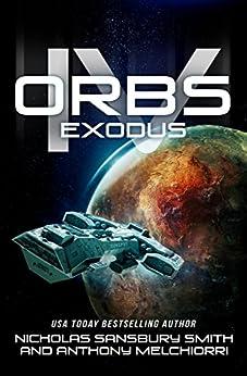 Orbs IV: Exodus (A Post Apocalyptic Science Fiction Survival Thriller) by [Smith, Nicholas Sansbury, Melchiorri, Anthony J.]