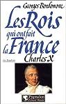 Les Rois qui ont fait la France, Les Bourbons : Charles X par Bordonove