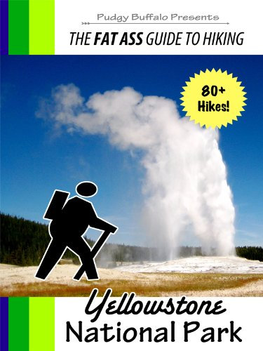 The Fat Ass Guide to Hiking: Yellowstone National Park (Fat Ass Guides Book 1)